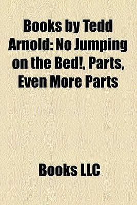 Books by Tedd Arnold: No Jumping on the Bed!, Parts, Even More Parts