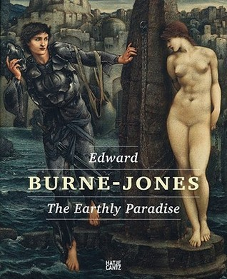Edward Burne Jones: The Earthly Paradise