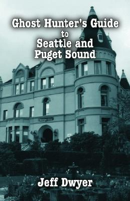 Ghost Hunter's Guide to Seattle and Puget Sound