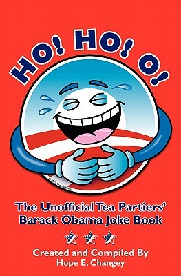 Ho! Ho! O!: The Unofficial Teapartiers' Barack Obama Joke Book
