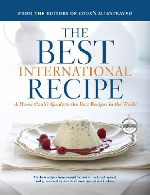 The Best International Recipe: A Home Cook's Guide To The Best Recipes In The World (Best Recipe Classics)