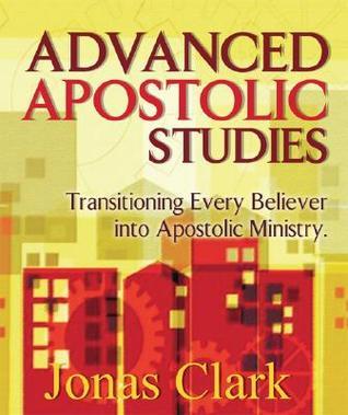 Advanced Apostolic Studies: Transitioning Every Believer Into Apostolic Ministry