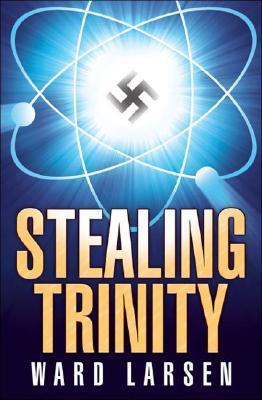 Stealing Trinity by Ward Larsen