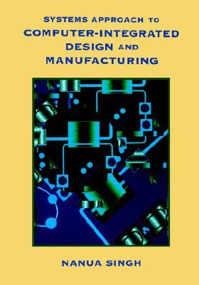 Systems Approach to Computer-Integrated Design and Manufacturing