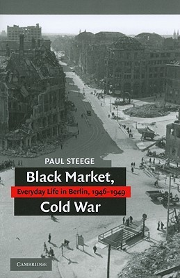 black-market-cold-war-everyday-life-in-berlin-1946-1949