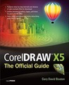 CorelDRAW X5 The Official Guide by Gary David Bouton