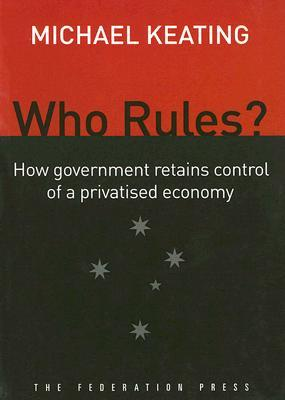 Who Rules?: How Government Retains Control in a Privatised Economy