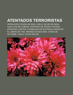 Atentados Terroristas: Operacion Colera de Dios, Vuelo 182 de Air India, Vuelo 455 de Cubana, Atentado de Piazza Fontana