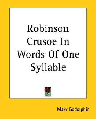 robinson crusoe in words of one syllable by mary godolphin