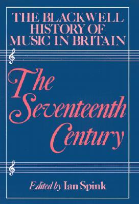 The Blackwell History of Music in Britain: The Seventeenth Century