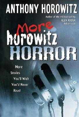 More Horowitz Horror: More Stories You'll Wish You'd Never Read