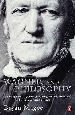 Wagner and Philosophy by Bryan Magee