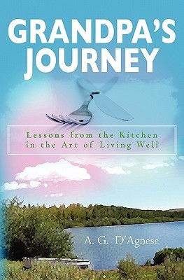 Grandpas Journey - Lessons from the Kitchen in the Art of Living Well