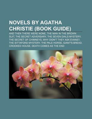 Novels by Agatha Christie (Book Guide): And Then There Were None, the Man in the Brown Suit, the Secret Adversary, the Seven Dials Mystery