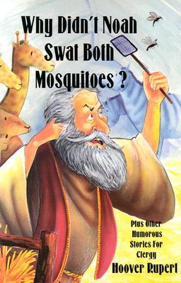 Why Didn't Noah Swat Both Mosquitoes? Plus Other Humorous Stories for Clergy