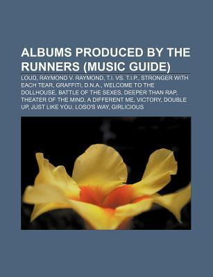 Albums Produced by the Runners (Music Guide): Loud, Raymond V. Raymond, T.I. vs. T.I.P., Stronger with Each Tear, Graffiti, D.N.A.