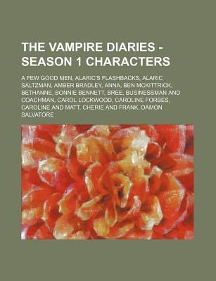 The Vampire Diaries - Season 1 Characters: A Few Good Men, Alaric's Flashbacks, Alaric Saltzman, Amber Bradley, Anna, Ben McKittrick, Bethanne, Bonnie Bennett, Bree, Businessman and Coachman, Carol Lockwood, Caroline Forbes, Caroline and Matt, Cherie and