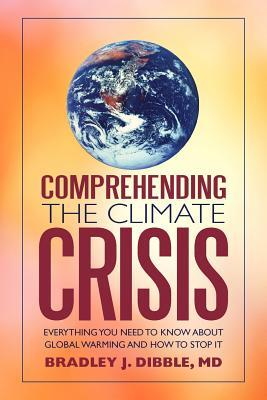 Comprehending the Climate Crisis by Bradley J. Dibble