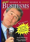 More George W. Bushisms: More of Slate's Accidental Wit and Wisdom of Our 43rd President