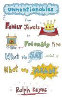 Unmentionables: From Family Jewels to Friendly Fire: What We Say Instead of What We Mean