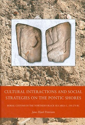 Cultural Interactions and Social Strategies on the Pontic Shores: Burial Customs in the Northern Black Sea Area c. 550-270 BC