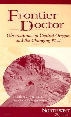 Frontier Doctor: Observations on Central Oregon & the Changing West