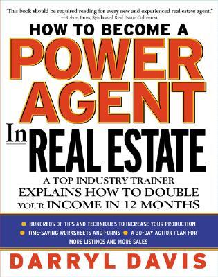 How to Become a Power Agent in Real Estate: A Top Industry Trainer Explains How to Double Your Income in 12 Months