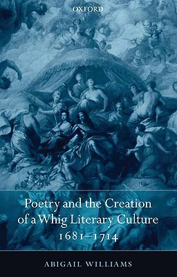 Poetry and the Creation of a Whig Literary Culture, 1681-1714