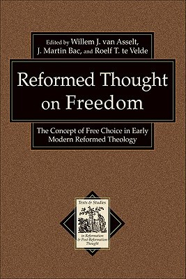 Reformed Thought on Freedom: The Concept of Free Choice in Early Modern Reformed Theology