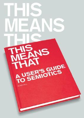This Means This, This Means That: A User's Guide to Semiotics
