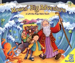 Moses' Big Adventure: Lift-The-Flap: A Lift-The-Flap Bible Book