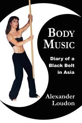 Body Music: Diary of a Black Belt in Asia