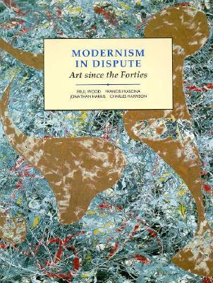 Modernism in Dispute: Art Since the Forties