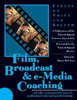 Film, Broadcast And Electronic Media Coaching: And Other Contemporary Issues In Professional Voice And Speech Training