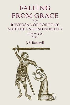 Falling From Grace: Reversal of Fortune and the English Nobility 1075-1455