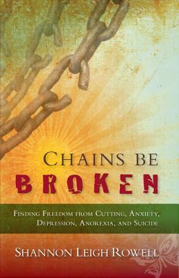Chains Be Broken by Shannon Rowell