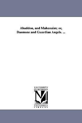 Abaddon, and Mahanaim; or, Daemons and guardian angels