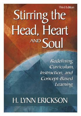 Stirring the Head, Heart, and Soul: Redefining Curriculum, Instruction, and Concept-Based Learning