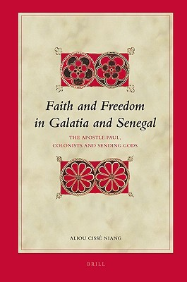 Faith and Freedom in Galatia and Senegal: The Apostle Paul, Colonists and Sending Gods