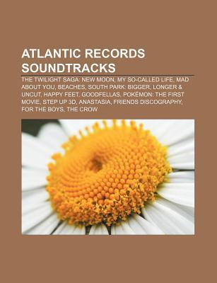 Atlantic Records Soundtracks: The Twilight Saga: New Moon, My So-Called Life, Mad about You, Beaches, South Park: Bigger, Longer & Uncut