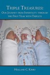 Triple Treasures: : Our Journey from Infertility Through the First Year with Triplets