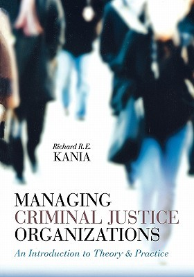 Managing Criminal Justice Organizations: An Introduction To Theory & Practice