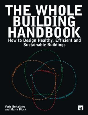 The Whole Building Handbook: Healthy Buildings, Energy Efficiency, Eco-cycles and Place