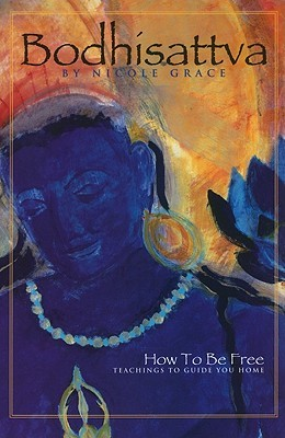Bodhisattva: How to Be Free: Teachings to Guide You Home