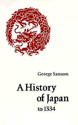 A History of Japan to 1334 by George Bailey Sansom