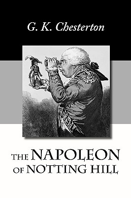 The Napoleon of Notting Hill by G.K. Chesterton