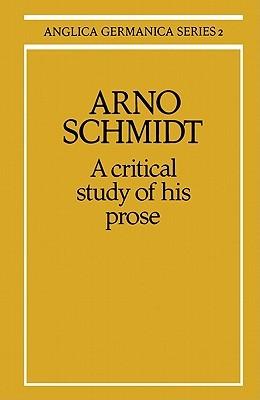 Arno Schmidt: A Critical Study of His Prose