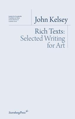 John Kelsey: Rich Texts: Selected Writing for Art