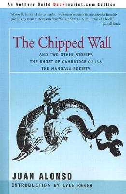 The Chipped Wall: And Two Other Stories the Ghost of Cambridge 02138 the Mandala Society