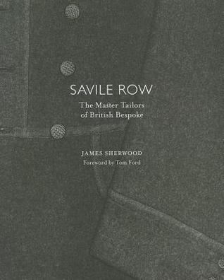 Savile Row: The Master Tailors of British Bespoke
